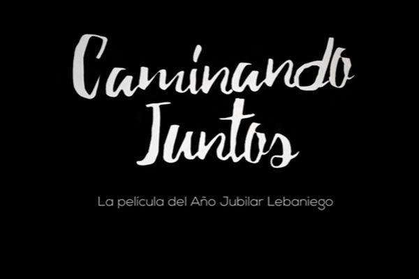 Caminando juntos_Largometraje Año Jubilar Lebaniego_Cantabria